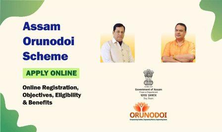 (Apply) Assam Orunodoi Scheme 2021- Download Pdf Form, Beneficiary List & Last Date